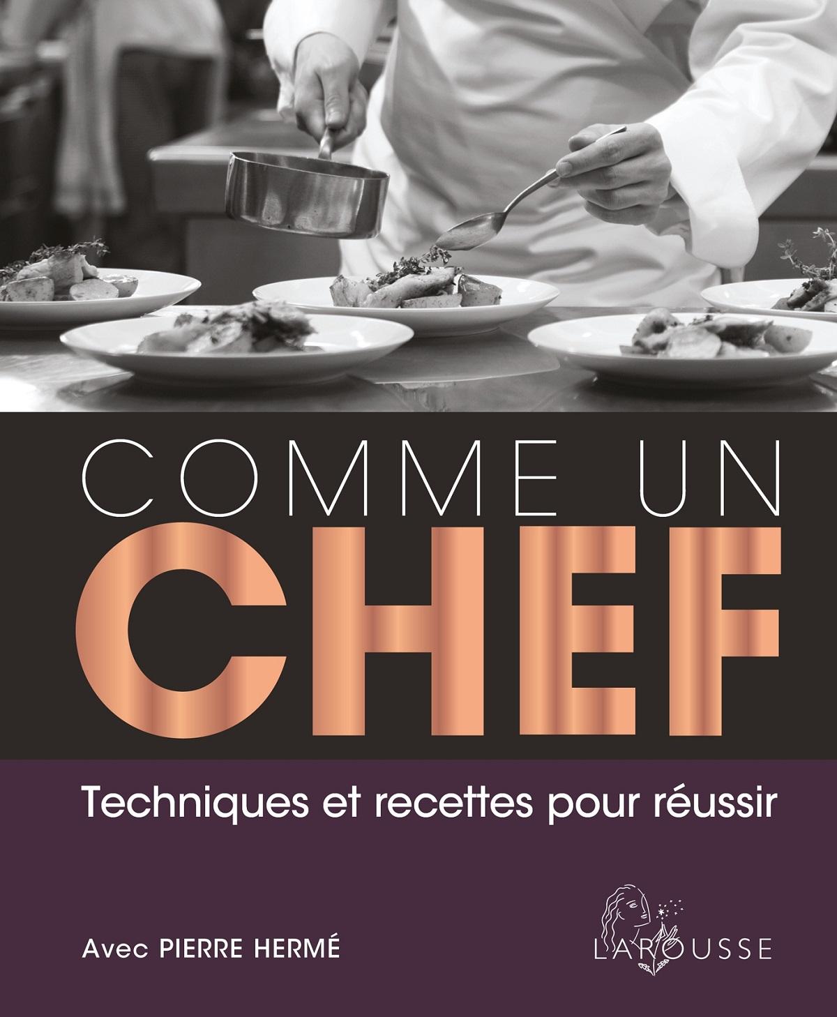 Comme un chef la nouvelle bible culinaire edition larousse cuisine - Edition larousse cuisine ...